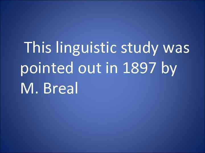 This linguistic study was pointed out in 1897 by M. Breal