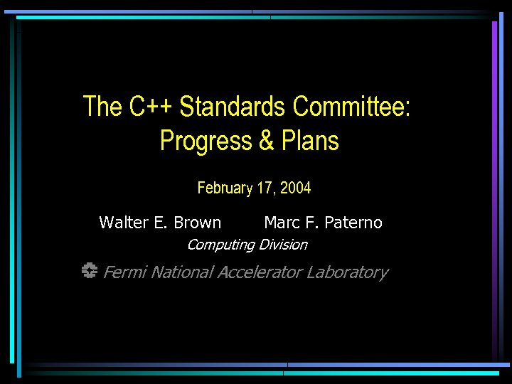 The C++ Standards Committee: Progress & Plans February 17, 2004 Walter E. Brown Marc