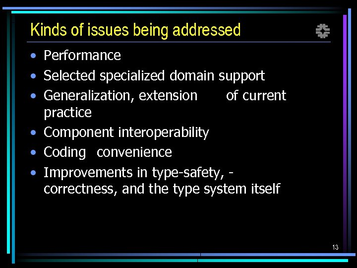 Kinds of issues being addressed f • Performance • Selected specialized domain support •
