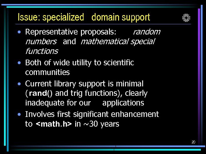 Issue: specialized domain support f • Representative proposals: random numbers and mathematical special functions
