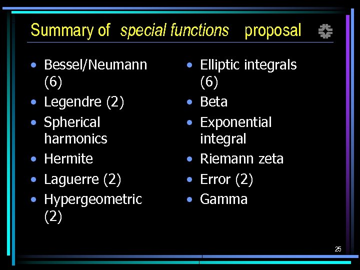 Summary of special functions proposal f • Bessel/Neumann (6) • Legendre (2) • Spherical