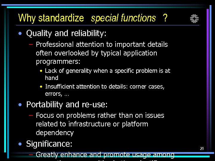 Why standardize special functions ? f • Quality and reliability: – Professional attention to