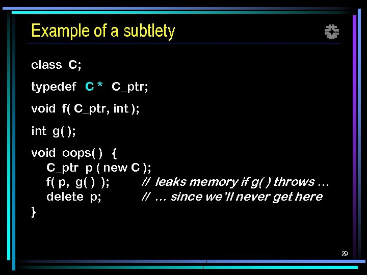 Example of a subtlety f class C; typedef C * C_ptr; void f( C_ptr,