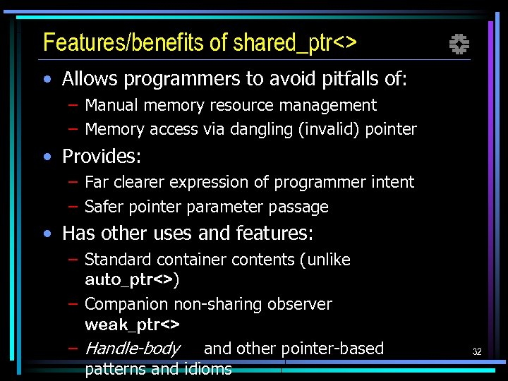 Features/benefits of shared_ptr<> f • Allows programmers to avoid pitfalls of: – Manual memory