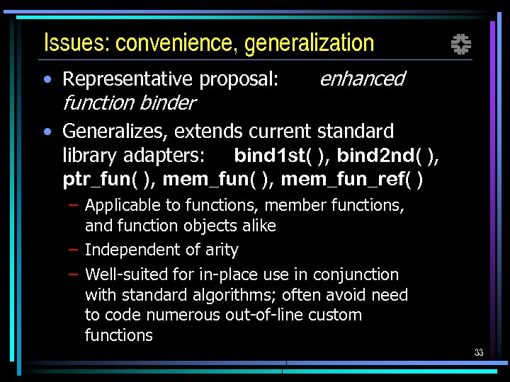 Issues: convenience, generalization f • Representative proposal: enhanced function binder • Generalizes, extends current