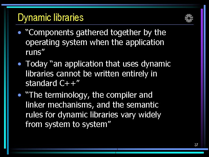 """Dynamic libraries f • """"Components gathered together by the operating system when the application"""