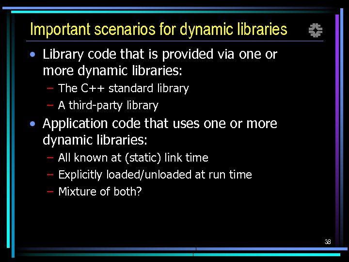 Important scenarios for dynamic libraries f • Library code that is provided via one