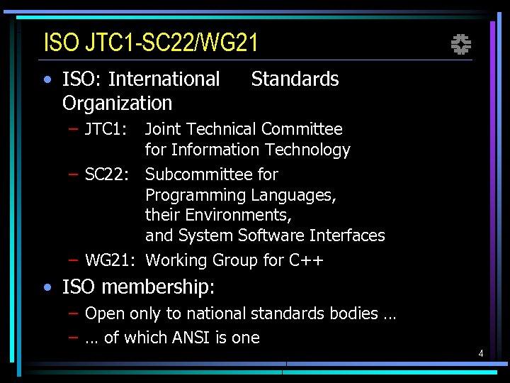 ISO JTC 1 -SC 22/WG 21 • ISO: International Organization f Standards – JTC