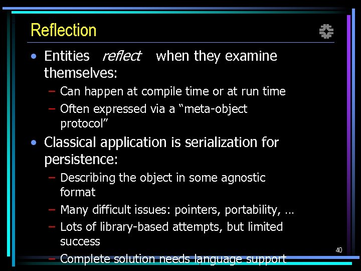 Reflection • Entities reflect themselves: f when they examine – Can happen at compile