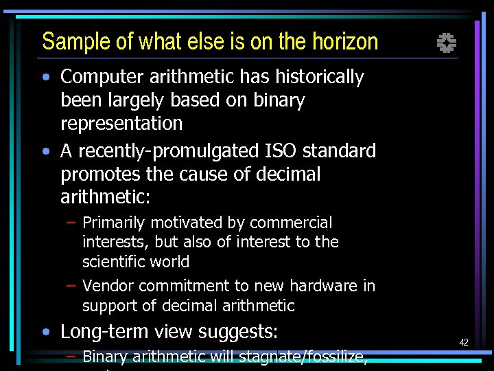 Sample of what else is on the horizon f • Computer arithmetic has historically