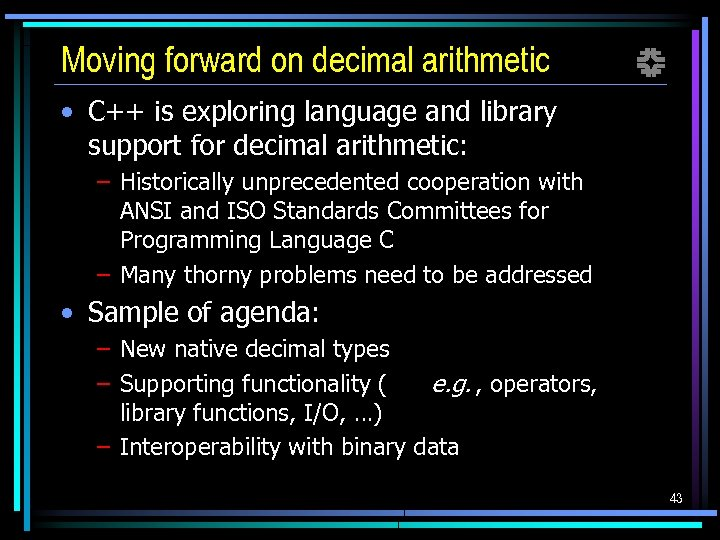 Moving forward on decimal arithmetic f • C++ is exploring language and library support