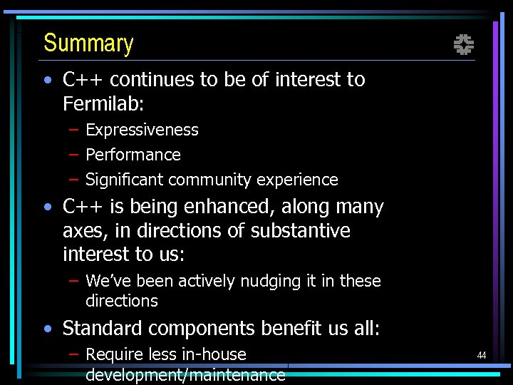 Summary f • C++ continues to be of interest to Fermilab: – Expressiveness –