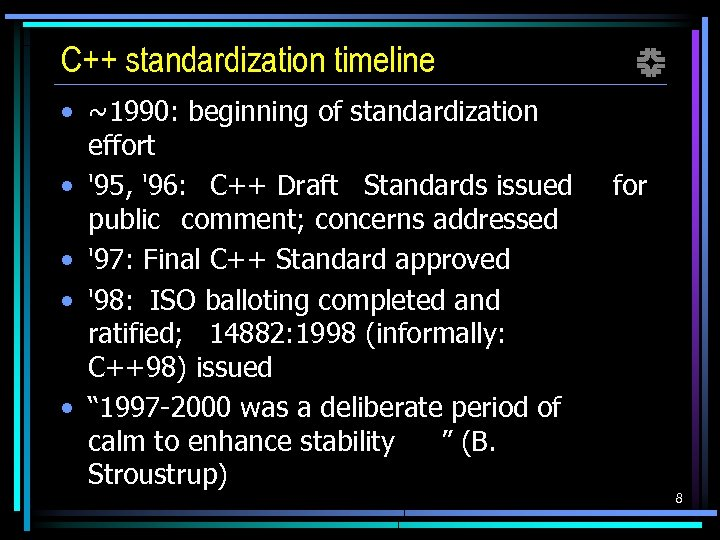 C++ standardization timeline • ~1990: beginning of standardization effort • '95, '96: C++ Draft