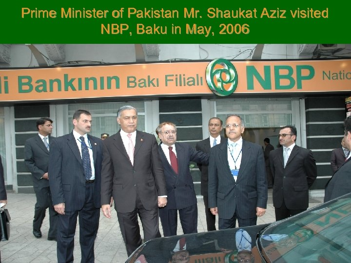 Prime Minister of Pakistan Mr. Shaukat Aziz visited NBP, Baku in May, 2006