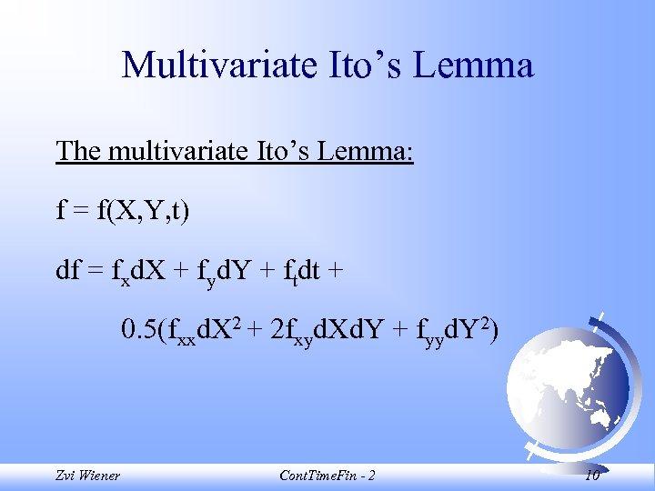 Multivariate Ito's Lemma The multivariate Ito's Lemma: f = f(X, Y, t) df =