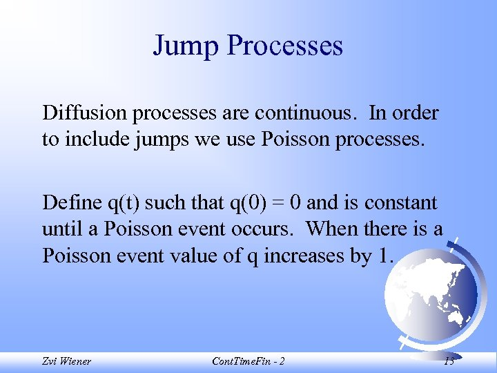 Jump Processes Diffusion processes are continuous. In order to include jumps we use Poisson