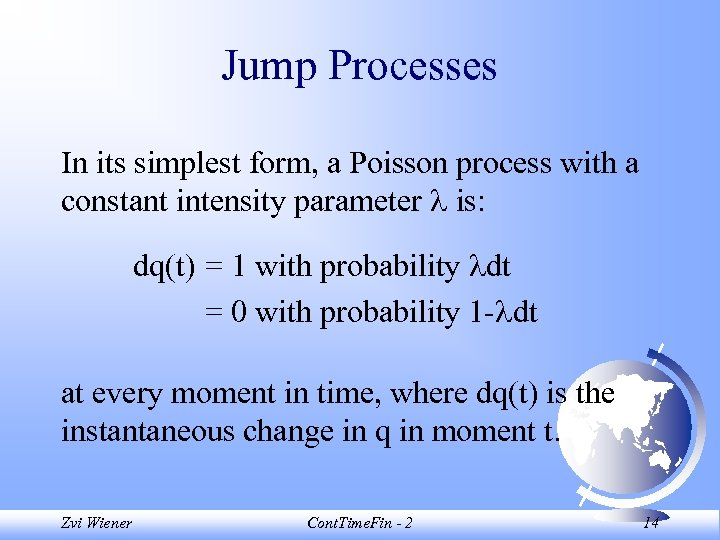 Jump Processes In its simplest form, a Poisson process with a constant intensity parameter
