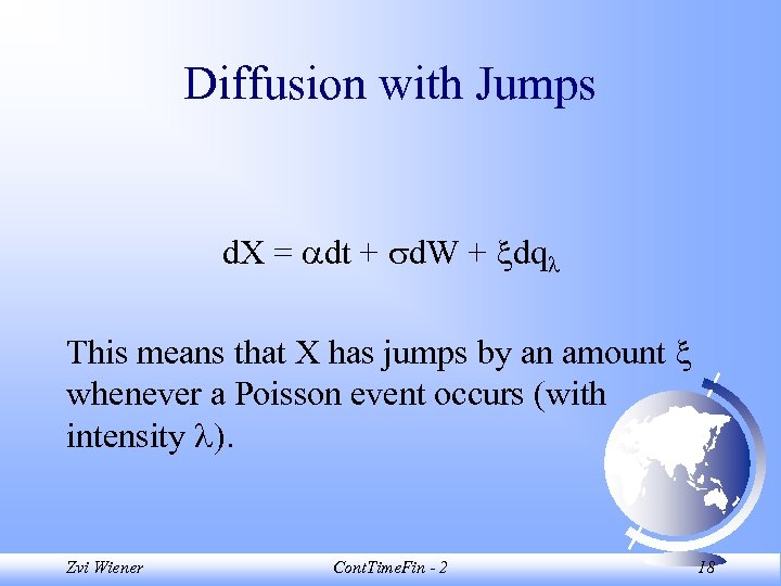 Diffusion with Jumps d. X = dt + d. W + dq This means