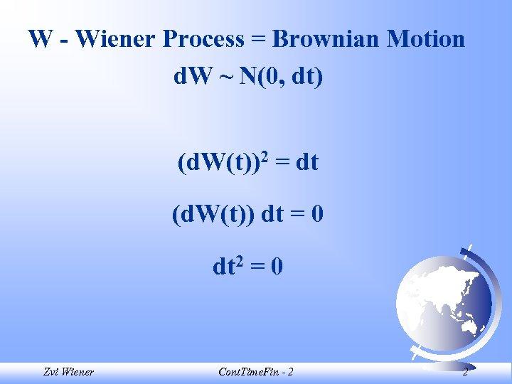 W - Wiener Process = Brownian Motion d. W ~ N(0, dt) (d. W(t))2