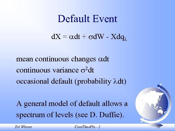 Default Event d. X = dt + d. W - Xdq mean continuous changes