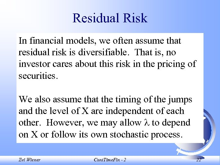 Residual Risk In financial models, we often assume that residual risk is diversifiable. That