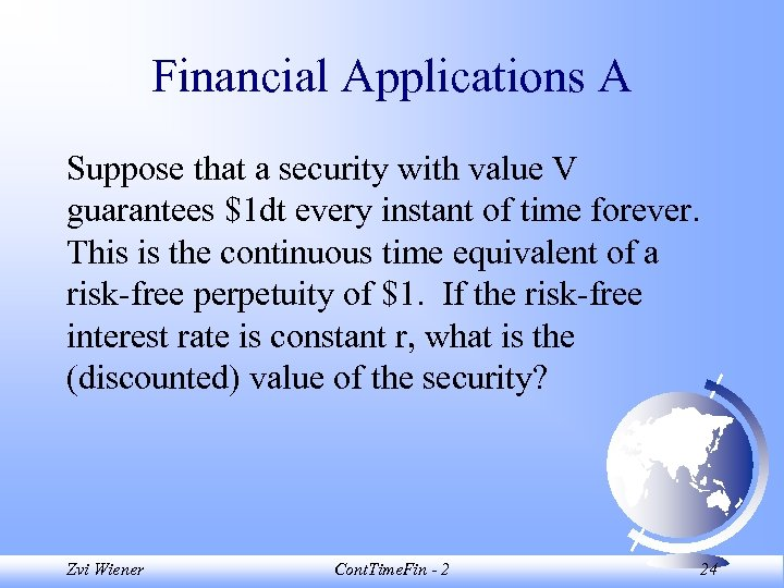 Financial Applications A Suppose that a security with value V guarantees $1 dt every