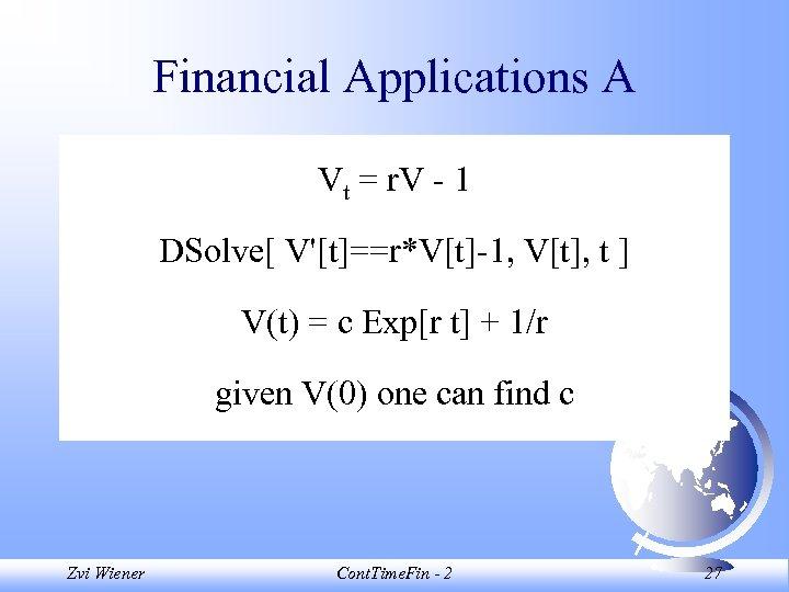 Financial Applications A Vt = r. V - 1 DSolve[ V'[t]==r*V[t]-1, V[t], t ]