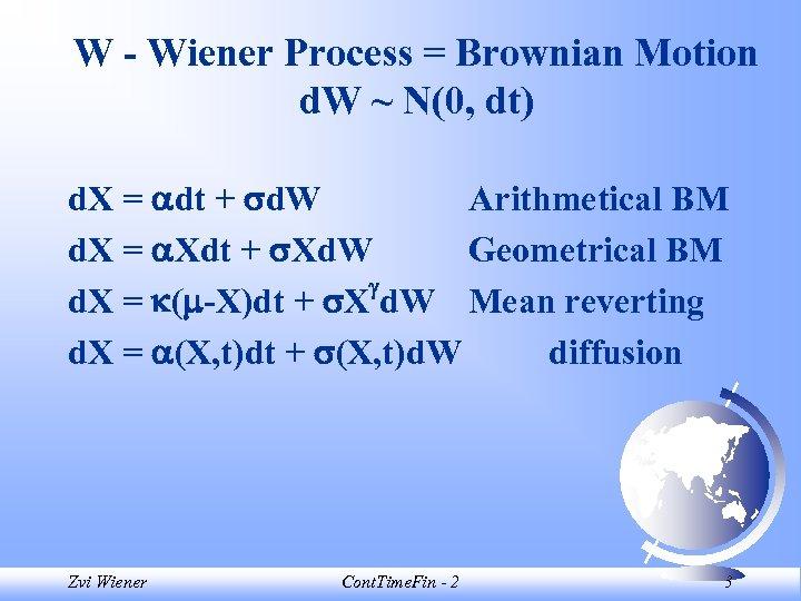 W - Wiener Process = Brownian Motion d. W ~ N(0, dt) d. X