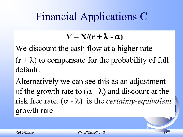 Financial Applications C V = X/(r + - ) We discount the cash flow