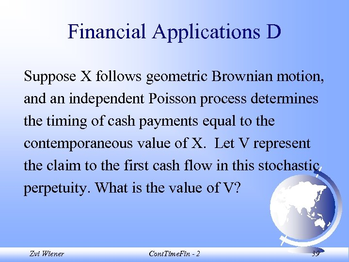 Financial Applications D Suppose X follows geometric Brownian motion, and an independent Poisson process