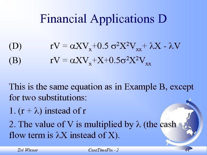 Financial Applications D (D) r. V = XVx+0. 5 2 X 2 Vxx+ X