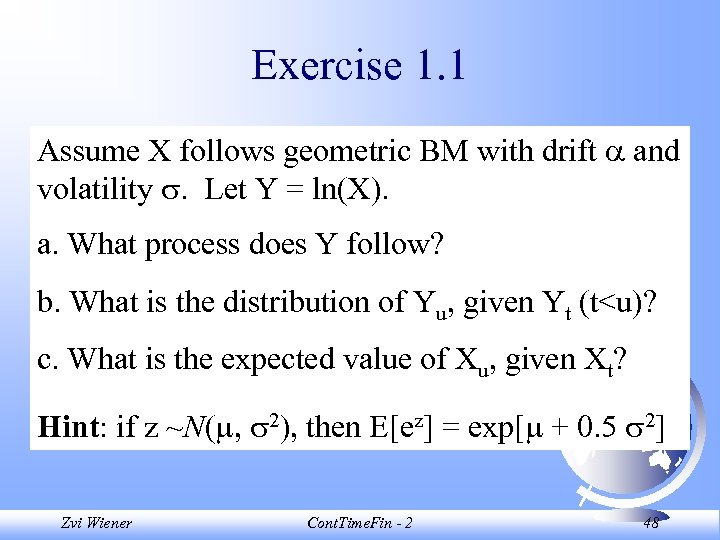 Exercise 1. 1 Assume X follows geometric BM with drift and volatility . Let