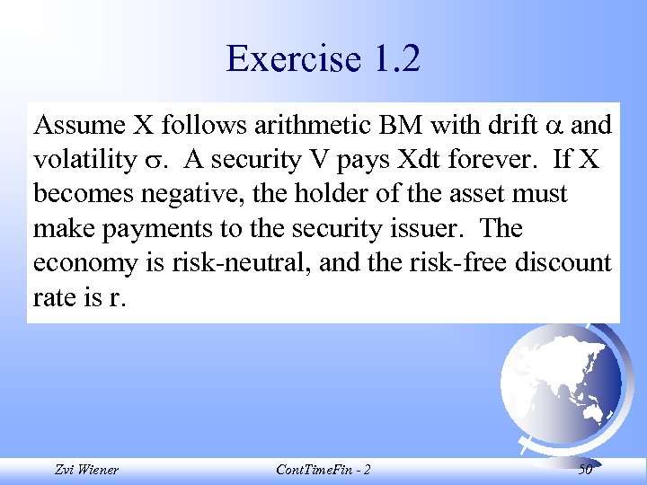Exercise 1. 2 Assume X follows arithmetic BM with drift and volatility . A