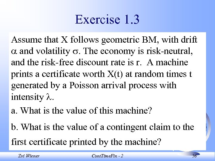 Exercise 1. 3 Assume that X follows geometric BM, with drift and volatility .
