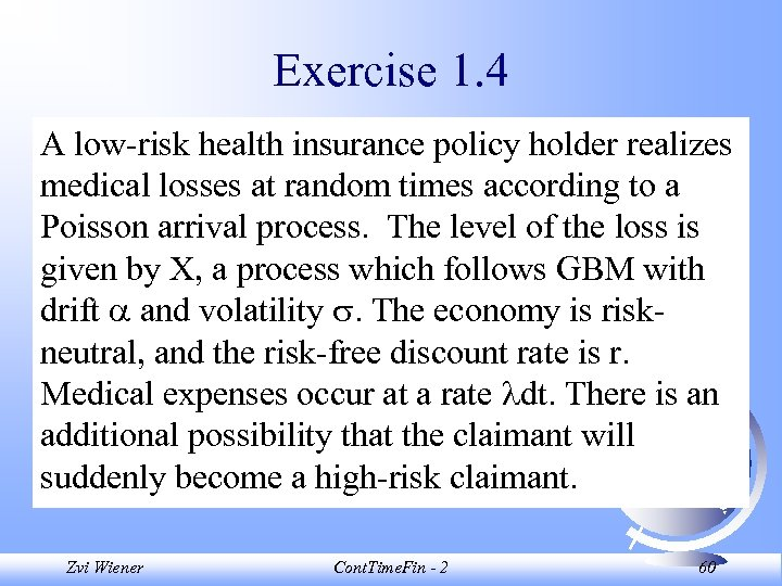 Exercise 1. 4 A low-risk health insurance policy holder realizes medical losses at random