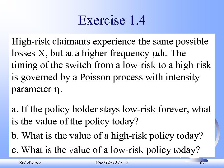Exercise 1. 4 High-risk claimants experience the same possible losses X, but at a