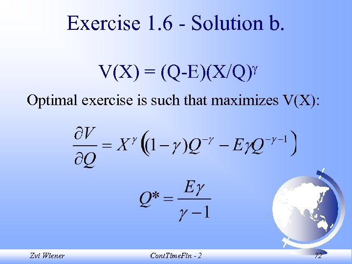 Exercise 1. 6 - Solution b. V(X) = (Q-E)(X/Q) Optimal exercise is such that