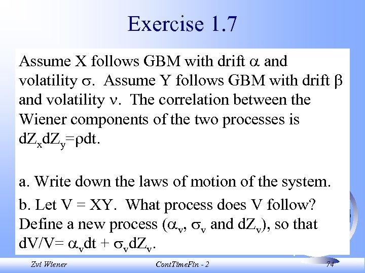 Exercise 1. 7 Assume X follows GBM with drift and volatility . Assume Y
