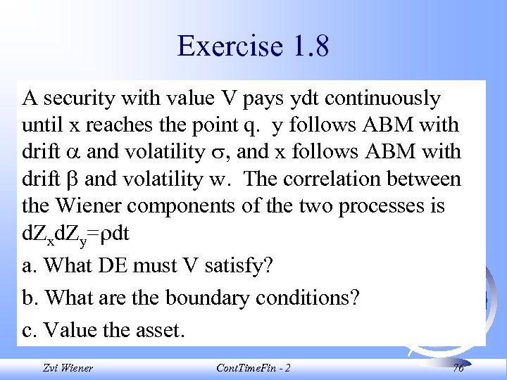 Exercise 1. 8 A security with value V pays ydt continuously until x reaches