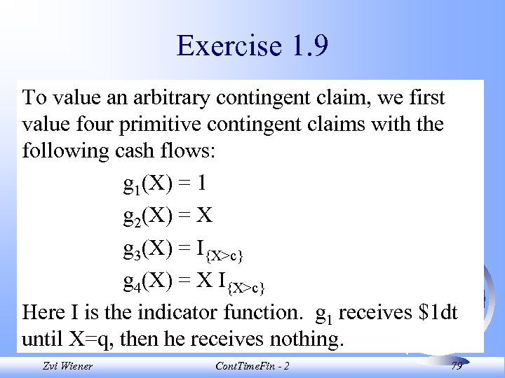 Exercise 1. 9 To value an arbitrary contingent claim, we first value four primitive