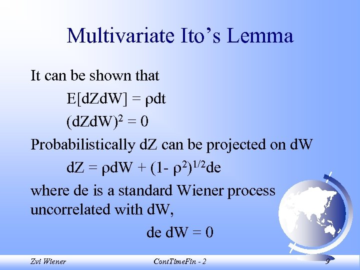Multivariate Ito's Lemma It can be shown that E[d. Zd. W] = dt (d.