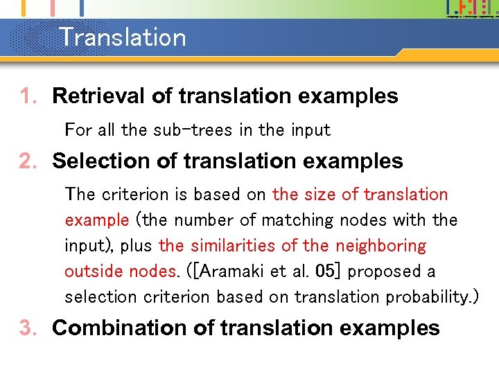 Translation 1. Retrieval of translation examples For all the sub-trees in the input 2.