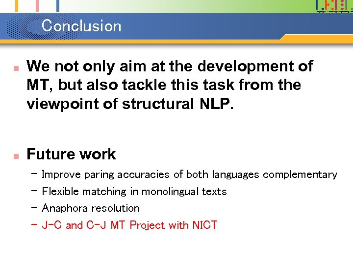 Conclusion n n We not only aim at the development of MT, but also