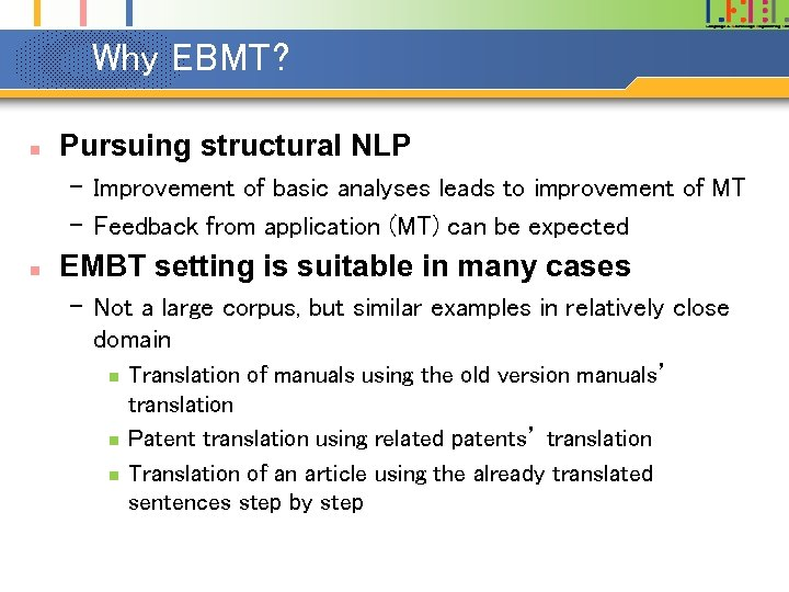 Why EBMT? n Pursuing structural NLP – Improvement of basic analyses leads to improvement