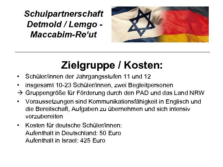 Schulpartnerschaft Detmold / Lemgo Maccabim-Re'ut Zielgruppe / Kosten: • • • Schüler/innen der Jahrgangsstufen