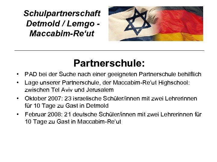 Schulpartnerschaft Detmold / Lemgo Maccabim-Re'ut Partnerschule: • PAD bei der Suche nach einer geeigneten