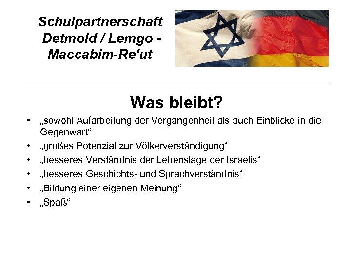 """Schulpartnerschaft Detmold / Lemgo Maccabim-Re'ut Was bleibt? • """"sowohl Aufarbeitung der Vergangenheit als auch"""