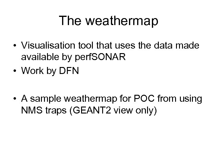 The weathermap • Visualisation tool that uses the data made available by perf. SONAR