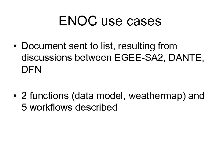 ENOC use cases • Document sent to list, resulting from discussions between EGEE-SA 2,