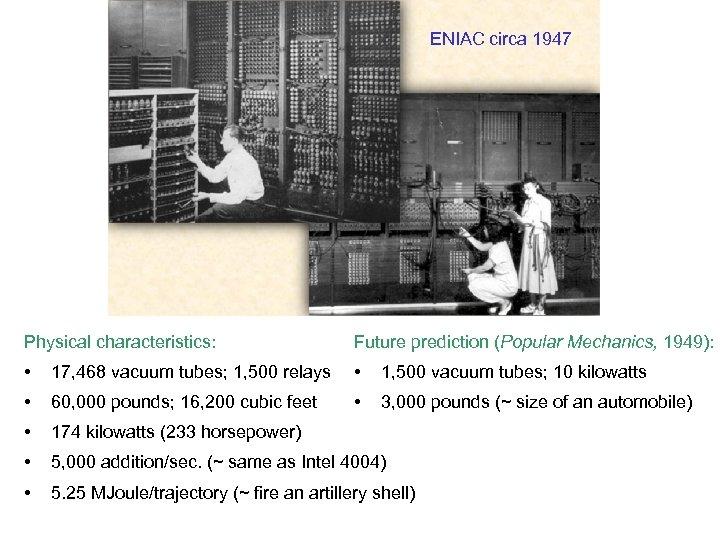 ENIAC circa 1947 Physical characteristics: Future prediction (Popular Mechanics, 1949): • 17, 468 vacuum